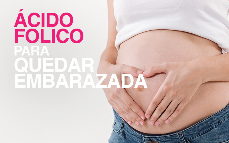 ¿El Ácido Fólico ayuda a quedar embarazada?