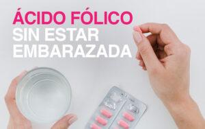acido-folico-sin-estar-embarazada
